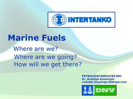 Marine Fuels Where are we? Where are we going? How will we get there?