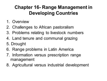 Chapter 16- Range Management in Developing Countries 1. Overview 2. Challenges to African pastoralism 3. Problems relating to livestock numbers 4. Land.
