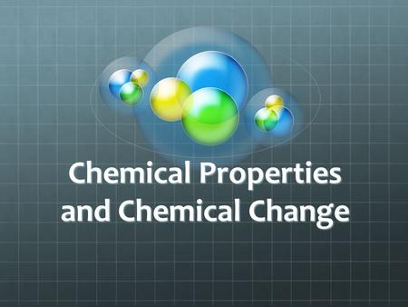 Chemical Properties and Chemical Change. What are Chemical Properties? A chemical property describes the ability of a substance to change into a new substance.