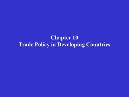 Chapter 10 Trade Policy in Developing Countries. -2 Kernel of the Chapter  Import-Substituting Industrialization  Problems of the Dual Economy  Export-Oriented.