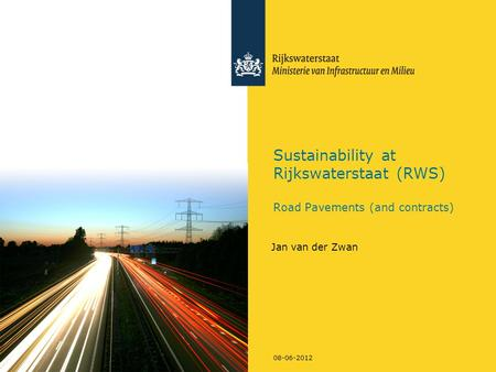 08-06-2012 Sustainability at Rijkswaterstaat (RWS) Road Pavements (and contracts) Jan van der Zwan.