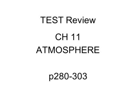 TEST Review CH 11 ATMOSPHERE p280-303. Earth Science Review Sheet 1 st day of Semester.