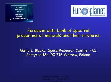 Europlanet Strategic Workshop; General Assembly ESA ESTEC 26,27/02/2007 1 European data bank of spectral properties of minerals and their mixtures Maria.