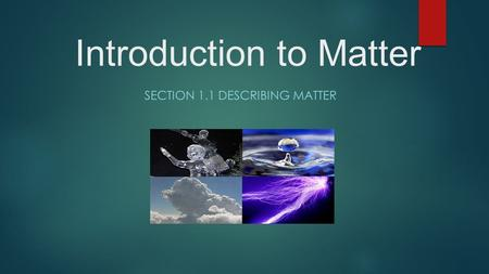 Introduction to Matter SECTION 1.1 DESCRIBING MATTER.
