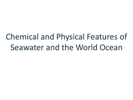 Chemical and Physical Features of Seawater and the World Ocean.