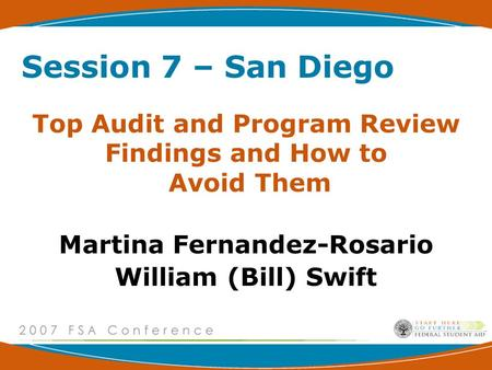 Top Audit and Program Review Findings and How to Avoid Them Martina Fernandez-Rosario William (Bill) Swift Session 7 – San Diego.