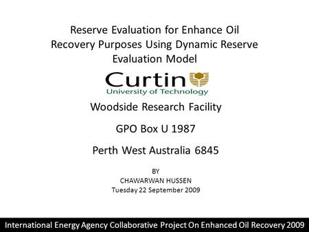 Reserve Evaluation for Enhance Oil Recovery Purposes Using Dynamic Reserve Evaluation Model Woodside Research Facility GPO Box U 1987 Perth West Australia.