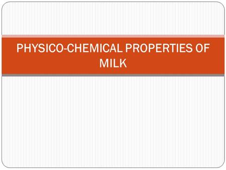 PHYSICO-CHEMICAL PROPERTIES OF MILK