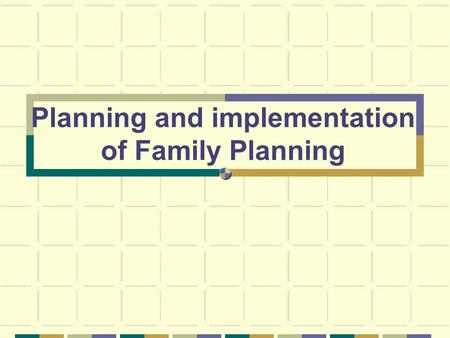 Planning and implementation of Family Planning. objectives By the end of this session, students will be able to: Discuss global goals. Analyze global.