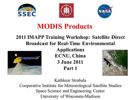 MODIS Products 2011 IMAPP Training Workshop: Satellite Direct Broadcast for Real-Time Environmental Applications ECNU, China 3 June 2011 Part 1 Kathleen.