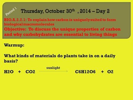 BIO.A.2.2.1: To explain how carbon is uniquely suited to form biological macromolecules Objective: To discuss the unique properties of carbon and why carbohydrates.