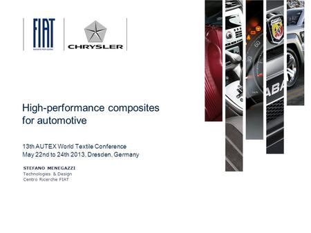 20 Novembre, 2010 13th AUTEX World Textile Conference May 22nd to 24th 2013, Dresden, Germany High-performance composites for automotive STEFANO MENEGAZZI.