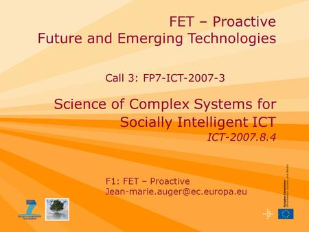 FET – Proactive Future and Emerging Technologies Science of Complex Systems for Socially Intelligent ICT ICT-2007.8.4 F1: FET – Proactive