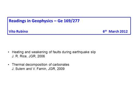 Heating and weakening of faults during earthquake slip J. R. Rice, JGR, 2006 Thermal decomposition of carbonates J. Sulem and V. Famin, JGR, 2009 Readings.