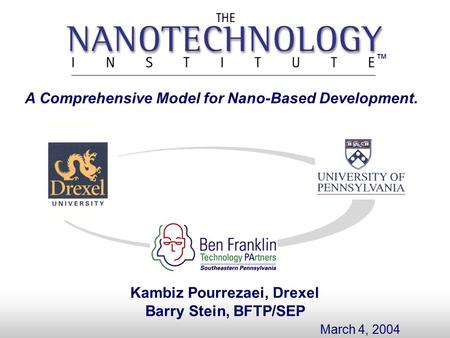 ™ Kambiz Pourrezaei, Drexel Barry Stein, BFTP/SEP March 4, 2004 A Comprehensive Model for Nano-Based Development. ™