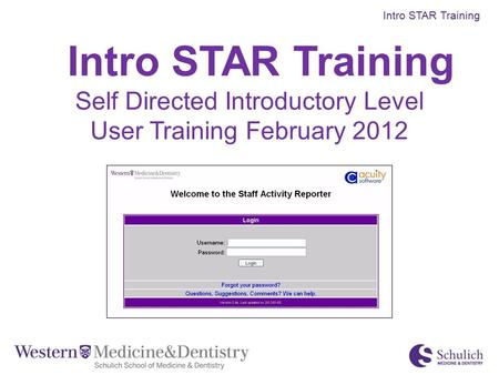 Intro STAR Training Self Directed Introductory Level User Training February 2012 Intro STAR Training.