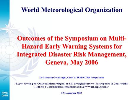 World Meteorological Organization Outcomes of the Symposium on Multi- Hazard Early Warning Systems for Integrated Disaster Risk Management, Geneva, May.