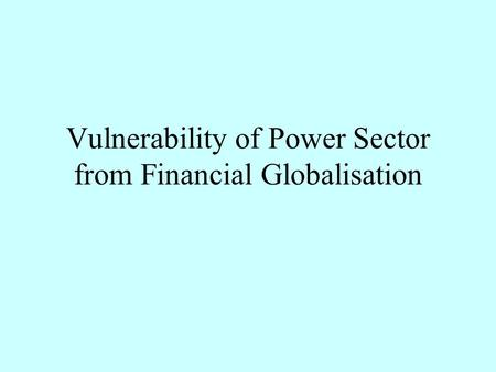 Vulnerability of Power Sector from Financial Globalisation.