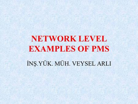 NETWORK LEVEL EXAMPLES OF PMS İNŞ.YÜK. MÜH. VEYSEL ARLI.