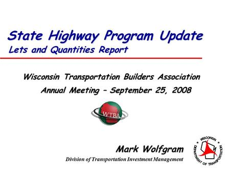 Lets and Quantities Report Mark Wolfgram Division of Transportation Investment Management Wisconsin Transportation Builders Association Annual Meeting.