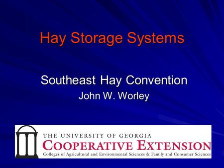 Hay Storage Systems Southeast Hay Convention John W. Worley.
