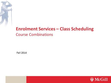 Enrolment Services – Class Scheduling Fall 2014 Course Combinations.