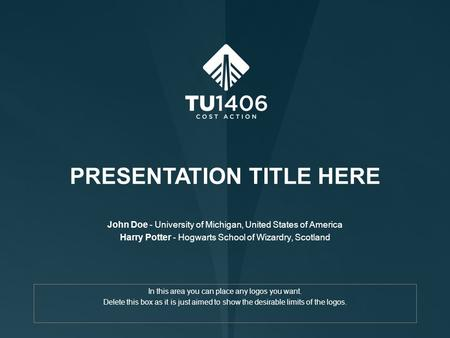 PRESENTATION TITLE HERE John Doe - University of Michigan, United States of America Harry Potter - Hogwarts School of Wizardry, Scotland In this area you.
