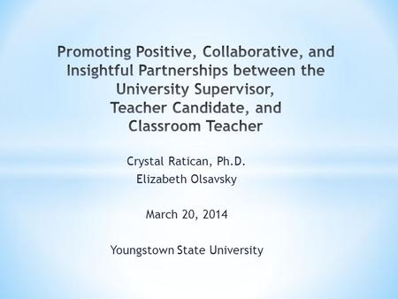 Crystal Ratican, Ph.D. Elizabeth Olsavsky March 20, 2014 Youngstown State University.