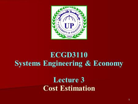 1 ECGD3110 Systems Engineering & Economy Lecture 3 Cost Estimation.