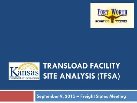 TRANSLOAD FACILITY SITE ANALYSIS (TFSA) September 9, 2015 – Freight States Meeting.