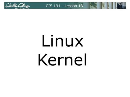 CIS 191 - Lesson 13 Linux Kernel. Architecture Dependent Kernel Code Kernel Space Process Management Memory Management Network Stack Virtual File System.