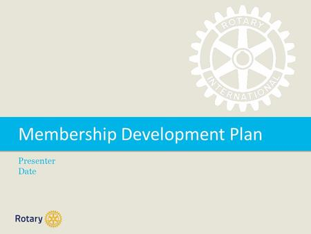 Membership Development Plan Presenter Date. TITLE | 2 Overview Background to the plan How the plan was developed The Membership Development Plan How the.
