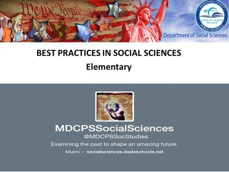BEST PRACTICES IN SOCIAL SCIENCES Elementary. Topics….. Social Science requirements and standards. Role Social Sciences plays in improving student literacy.