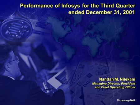 Performance of Infosys for the Third Quarter ended December 31, 2001 10-January-2002 Nandan M. Nilekani Managing Director, President and Chief Operating.