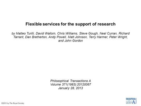Flexible services for the support of research by Matteo Turilli, David Wallom, Chris Williams, Steve Gough, Neal Curran, Richard Tarrant, Dan Bretherton,