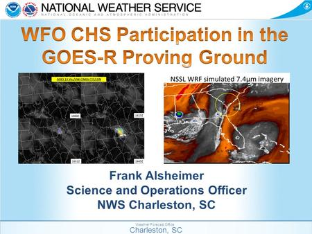 Charleston, SC Weather Forecast Office Frank Alsheimer Science and Operations Officer NWS Charleston, SC.