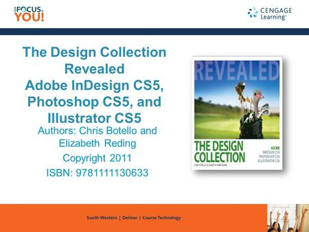 The Design Collection Revealed Adobe InDesign CS5, Photoshop CS5, and Illustrator CS5 Authors: Chris Botello and Elizabeth Reding Copyright 2011 ISBN: