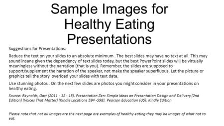 Sample Images for Healthy Eating Presentations Suggestions for Presentations: Reduce the text on your slides to an absolute minimum. The best slides may.