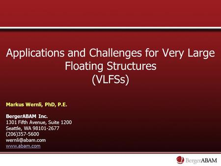 Applications and Challenges for Very Large Floating Structures (VLFSs) Markus Wernli, PhD, P.E. BergerABAM Inc. 1301 Fifth Avenue, Suite 1200 Seattle,