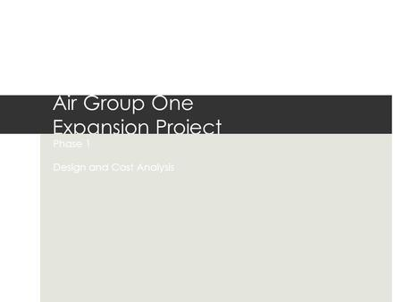 Air Group One Expansion Project Phase 1 Design and Cost Analysis.