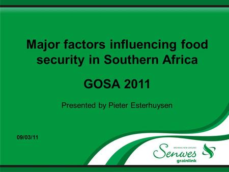 Major factors influencing food security in Southern Africa GOSA 2011 Presented by Pieter Esterhuysen 09/03/11.