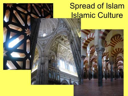 Spread of Islam Islamic Culture. The Spread of Islam When Islam spread, Arabic culture was combined with native cultures to create a truly international.