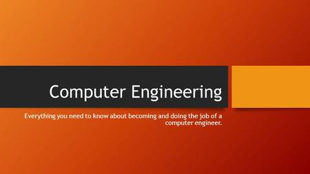 Computer Engineering Everything you need to know about becoming and doing the job of a computer engineer.