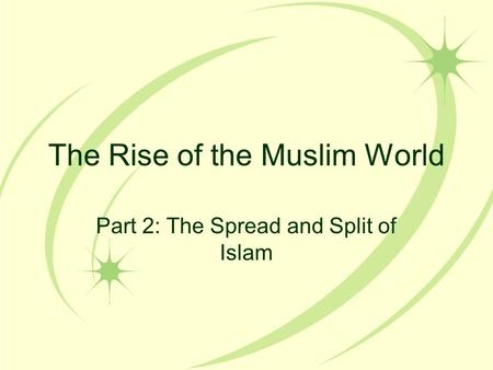 The Rise of the Muslim World Part 2: The Spread and Split of Islam.