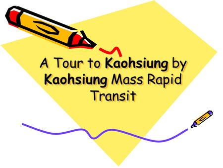 A Tour to Kaohsiung by Kaohsiung Mass Rapid Transit.