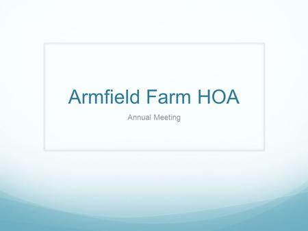 Armfield Farm HOA Annual Meeting. Agenda Call to Order Tom Rust, Virginia State Delegate Introduction of HOA Board Approval of minutes from Annual meeting.