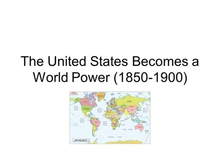 The United States Becomes a World Power (1850-1900)