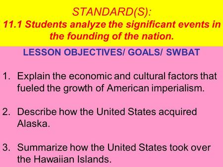 STANDARD(S): 11.1 Students analyze the significant events in the founding of the nation. LESSON OBJECTIVES/ GOALS/ SWBAT 1.Explain the economic and cultural.