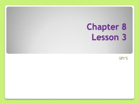 Chapter 8 Lesson 3 SPI'S. Before we get started… let's review: What have we learned in our previous lessons in Chapter 8?
