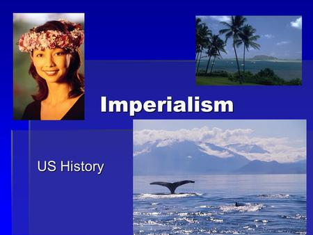 "Imperialism US History. US Foreign Policy ""The Great rule of conduct for us, in regard to foreign nations….it is our true Policy to steer clear of permanent."